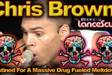 Chris Brown: Destined For Massive Drug Fueled Meltdown? - The LanceScurv Show