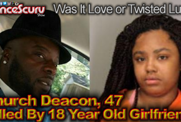 Church Deacon, 47, Killed By 18 Year Old Girlfriend! - The LanceScurv Show