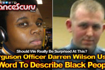 Ferguson Officer Darren Wilson's Used Of The N-Word: How Should Blacks React? – The LanceScurv Show