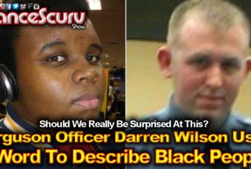 Ferguson Officer Darren Wilson's Used Of The N-Word: How Should Blacks React? - The LanceScurv Show
