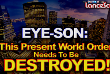 "EYE-SON: ""This Present World Order Needs To Be Destroyed!"" – The LanceScurv Show"