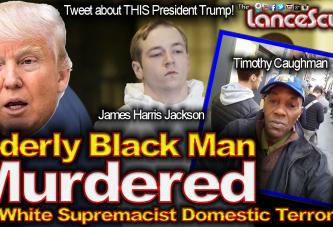 Elderly Black Man Murdered By White Supremacist Domestic Terrorist! - The LanceScurv Show