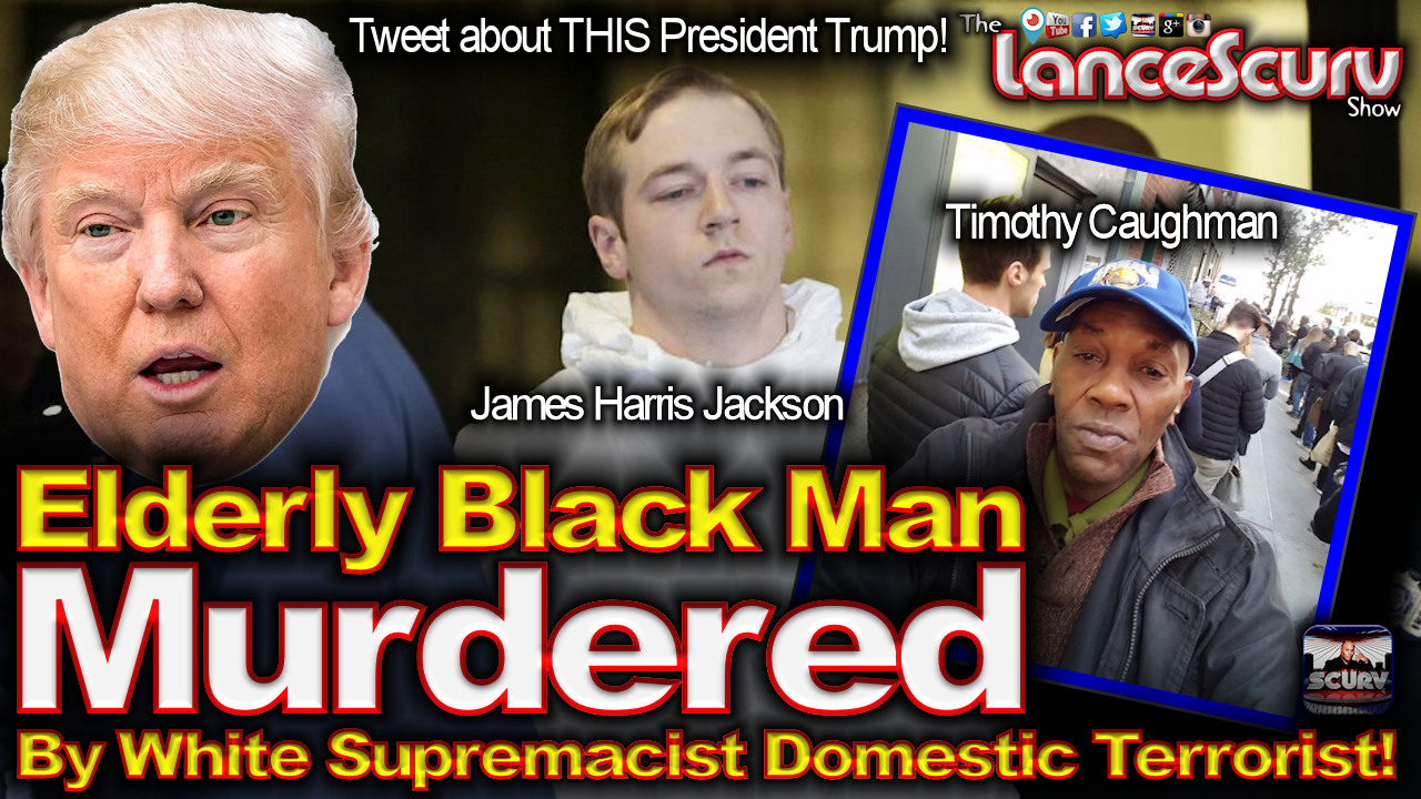 Elderly Black Man Murdered By White Supremacist Domestic Terrorist! - The LanceScurv Show