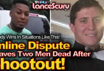 Online Dispute Leaves Two Men Dead After Shootout! - The LanceScurv Show