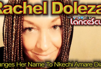 Perpetually Confused Rachel Dolezal Changes Her Name To Nkechi Amare Diallo! - The LanceScurv Show