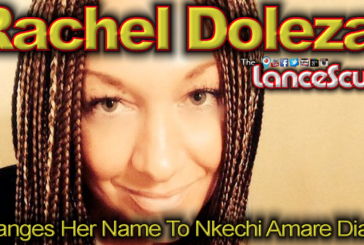 Perpetually Confused Rachel Dolezal Changes Her Name To Nkechi Amare Diallo! – The LanceScurv Show