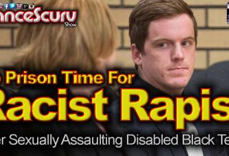 No Prison Time For Racist Rapist After Violating Disabled Black Teen! - The LanceScurv Show