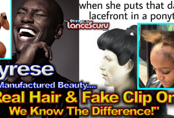"Tyrese: ""Real Hair & Fake Clip Ons – We Know The Difference!"" – The LanceScurv Show"