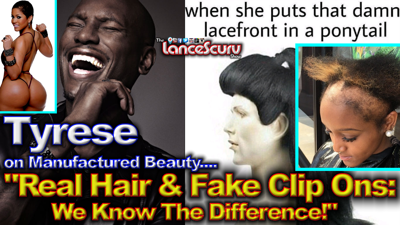 "Tyrese: ""Real Hair & Fake Clip Ons - We Know The Difference!"" - The LanceScurv Show"
