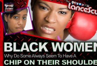 Black Women: Why Do Some Always Seem To  Have A Chip On Their Shoulders? - The LanceScurv Show