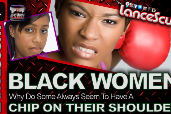 Black Women: Why Do Some Always Seem To Have A Chip On Their Shoulders? Pt. 2 - The LanceScurv Show