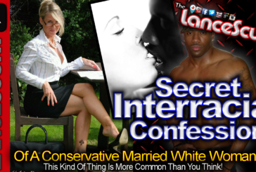 The Secret Interracial Confessions Of A Conservative Married White Woman! - The LanceScurv Show
