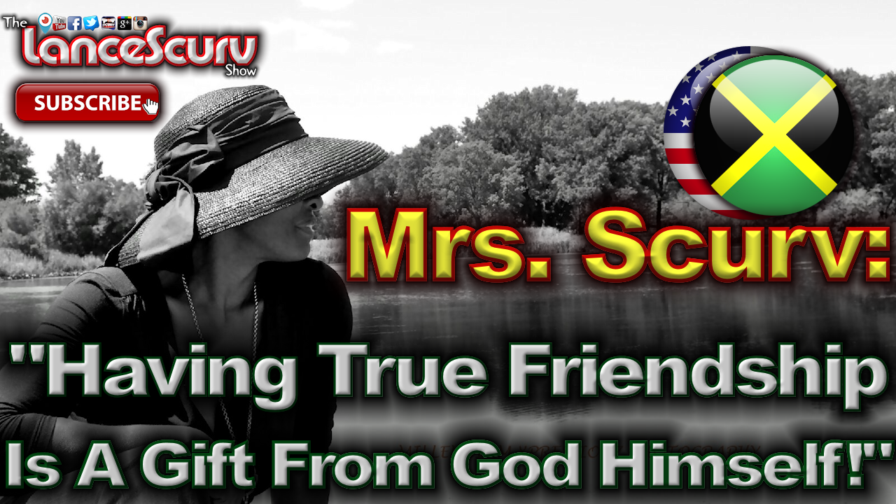"Mrs. Scurv: ""True Friendship Is A Gift From God Himself!"" - The LanceScurv Show"