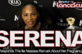 Serena Williams Responds The Ilie Nastase Remark About Her Pregnancy! - The LanceScurv Show