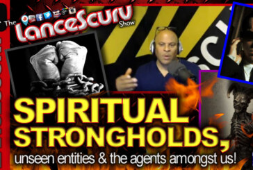 The Spiritual Strongholds, Unseen Entities & The Agents Amongst Us! – The LanceScurv Show