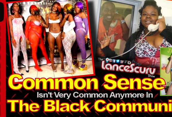 Common Sense Isn't Very Common Anymore In The Black Community! - The LanceScurv Show