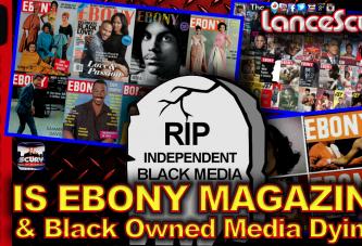 Is Ebony Magazine & Independently Black Owned Media Dying? - The LanceScurv Show