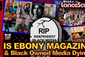 Is Ebony Magazine & Independently Black Owned Media Dying? – The LanceScurv Show