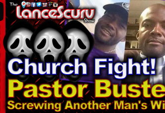 CHURCH FIGHT! Macon Georgia Pastor Busted Screwing Another Man's Wife! - The LanceScurv Show