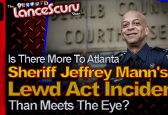 Is There More To Atlanta Sheriff's Jeffrey Mann's Lewd Act Incident? - The LanceScurv Show