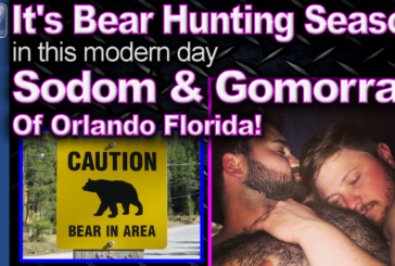 It's Bear Hunting Season In This Modern Day Sodom & Gomorrah Of Orlando Florida!