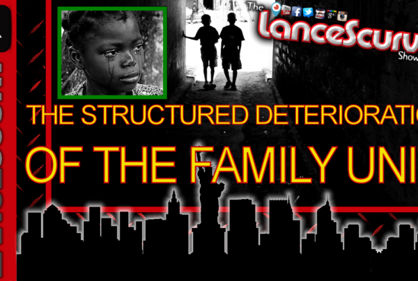 The Structured Deterioration Of The Family Unit! – The LanceScurv Show