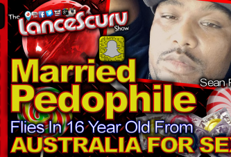 Married Pedophile Flies In 16 Year Old From Australia For Sex! - The LanceScurv Show