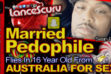 Married Pedophile Flies In 16 Year Old From Australia For Sex! – The LanceScurv Show