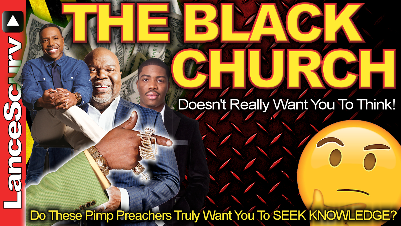 The Black Church Doesn't Really Want You To Think! - The LanceScurv Show