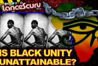Is Black Unity Unattainable? - The LanceScurv Show