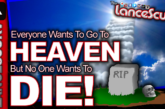 Everyone Wants To Go To Heaven, But No One Wants To Die! - The LanceScurv Show