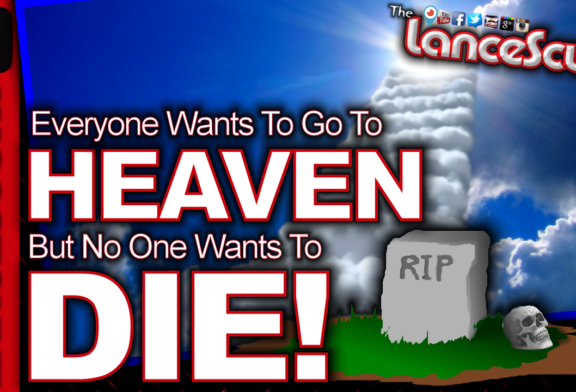 Everyone Wants To Go To Heaven, But No One Wants To Die! – The LanceScurv Show