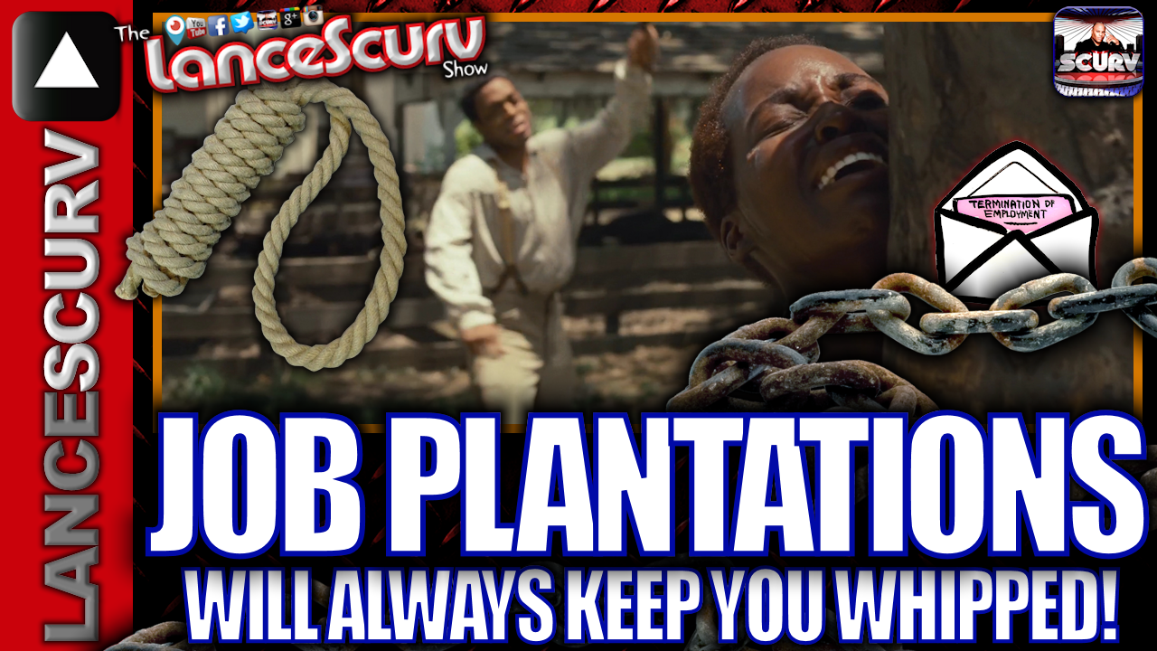 Job Plantations Will Always Keep You Whipped! - The LanceScurv Show