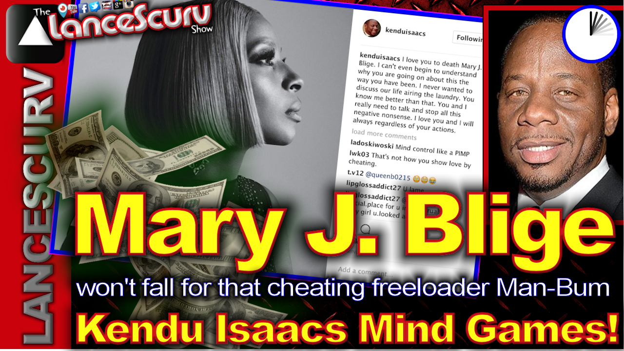 Mary J. Blige Won't Fall For Kendu Isaacs Mind Games! - The LanceScurv Show