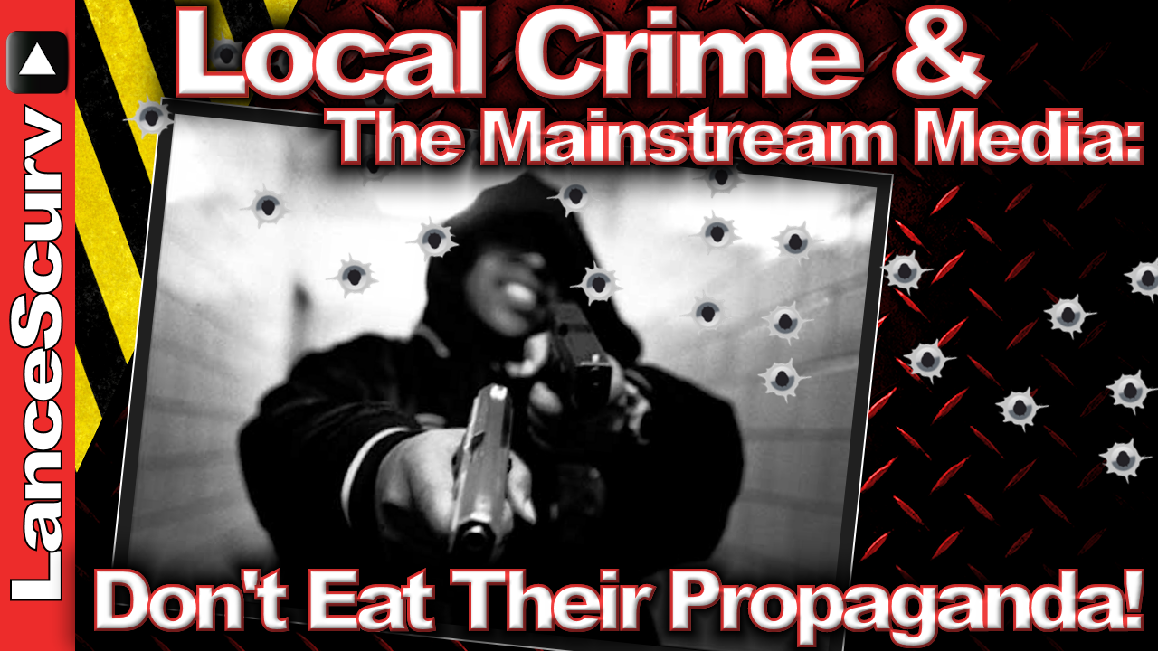 Local Crime & The Mainstream Media: Don't Eat Their Propaganda! - The LanceScurv Show