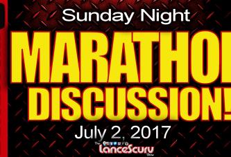 Sunday Marathon Open Discussion: July 2, 2017 - The LanceScurv Show