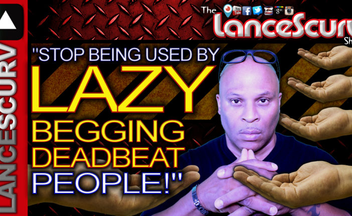 STOP BEING USED By LAZY, Begging, Deadbeat People! - The LanceScurv Show