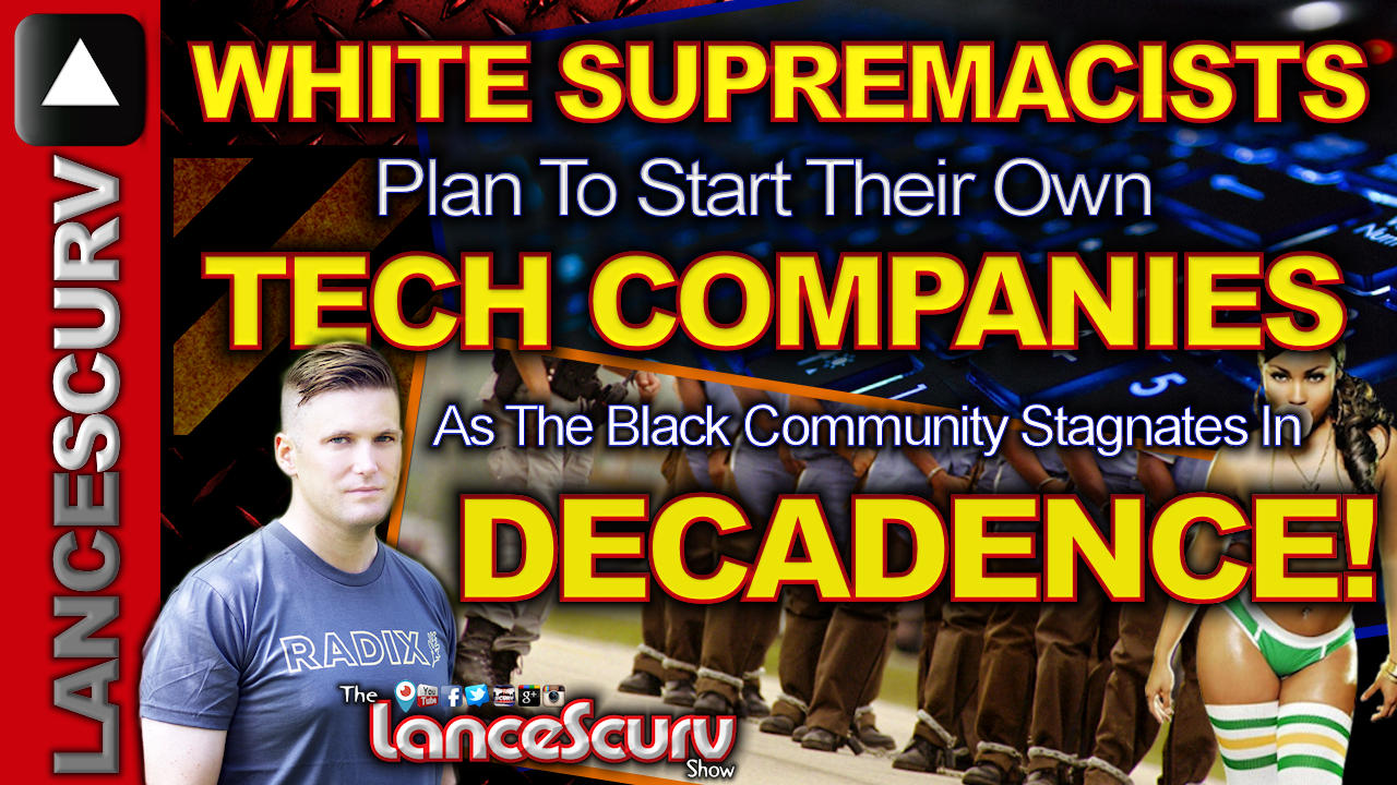 White Supremacists Plan To Start Their Own Tech Companies! - The LanceScurv Show