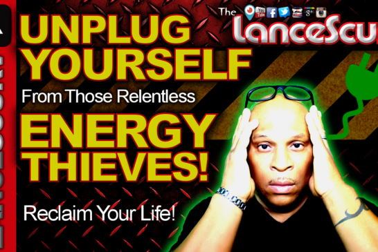 UNPLUG YOURSELF From Those Relentless ENERGY THIEVES! – The LanceScurv Show