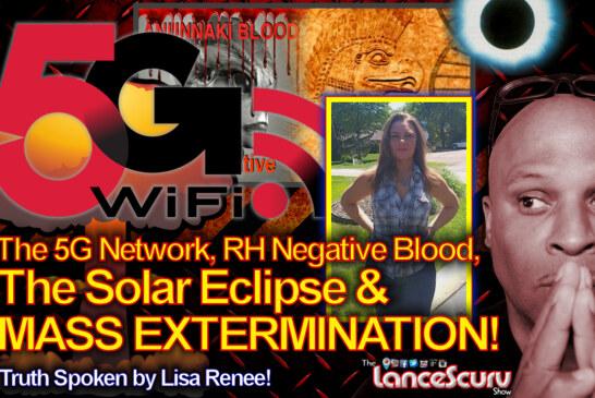 The 5G Network, RH Negative Blood, The Solar Eclipse & Mass Extermination! - The LanceScurv Show