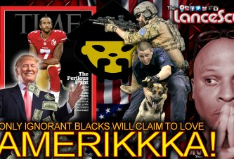 ONLY IGNORANT BLACKS Will Claim To Love AMERIKKKA! - The LanceScurv Show