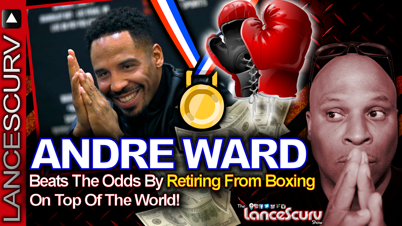 Andre Ward Beats The Odds By Retiring From Boxing On Top Of The World! - LanceScurv.com