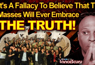 It's A Fallacy To Believe That The Masses Will Ever Embrace The Truth! - The LanceScurv Show