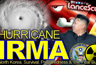 Hurricane IRMA, North Korea, Survival, Preparedness & The Fear Buffet! - LanceScurv Show