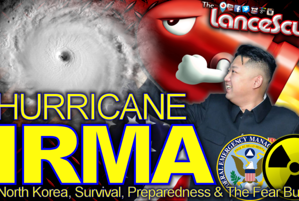 Hurricane IRMA, North Korea, Survival, Preparedness & The Fear Buffet! – LanceScurv Show