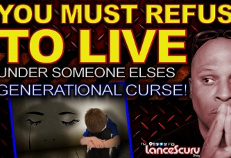 YOU MUST REFUSE TO LIVE Under Someone Else's GENERATIONAL CURSE! - The LanceScurv Show