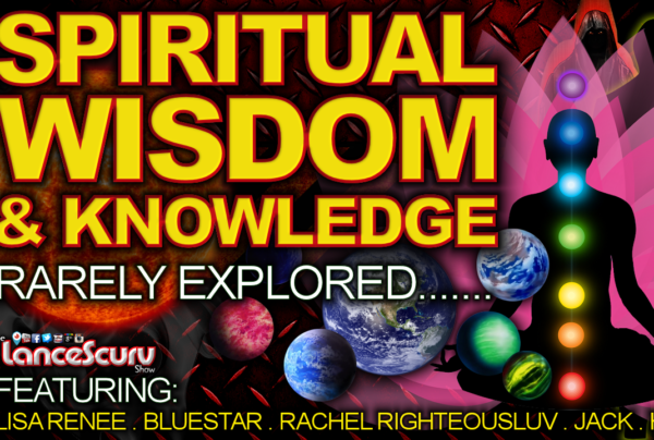 SPIRITUAL WISDOM & KNOWLEDGE Rarely Explored! - The LanceScurv Show