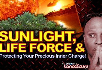 SUNLIGHT, LIFE FORCE & Protecting Your Precious Inner Charge! - The LanceScurv Show