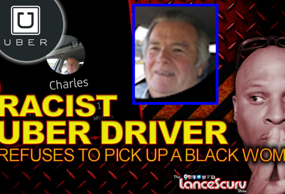 RACIST UBER DRIVER REFUSES To Pick Up A BLACK WOMAN In North Carolina! – The LanceScurv Show