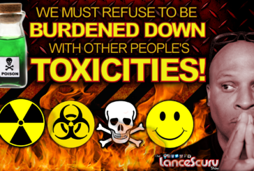 WE MUST REFUSE To Be Burdened Down With OTHER PEOPLE'S TOXICITIES! – The LanceScurv Show